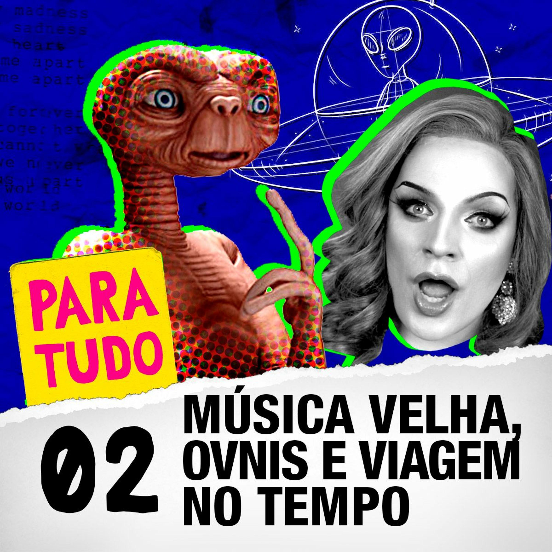 #02 OVNIS, Música Velha e Viagem no Tempo