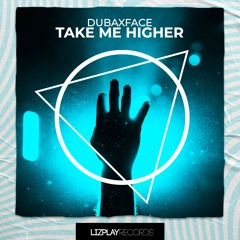 [LPR059] Dubaxface - Take Me Higher (Original Mix) (LIZPLAY RECORDS)