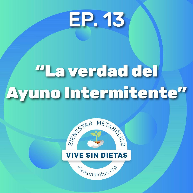 13. La verdad del Ayuno Intermitente | Temporada 2