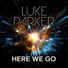 Luke Parker - Here We Go (Radio Mix)