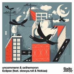 uncommenn & oxthemoron - Eclipse (feat. slowya.roll & Nokiaa)
