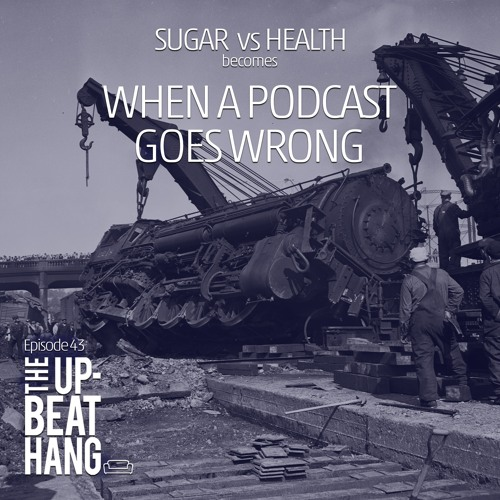 Sugar vs Health / When a Podcast Goes Wrong - The Upbeat Hang Ep. 43