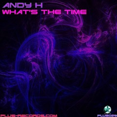 Andy H - What's The Time *OUT NOW*