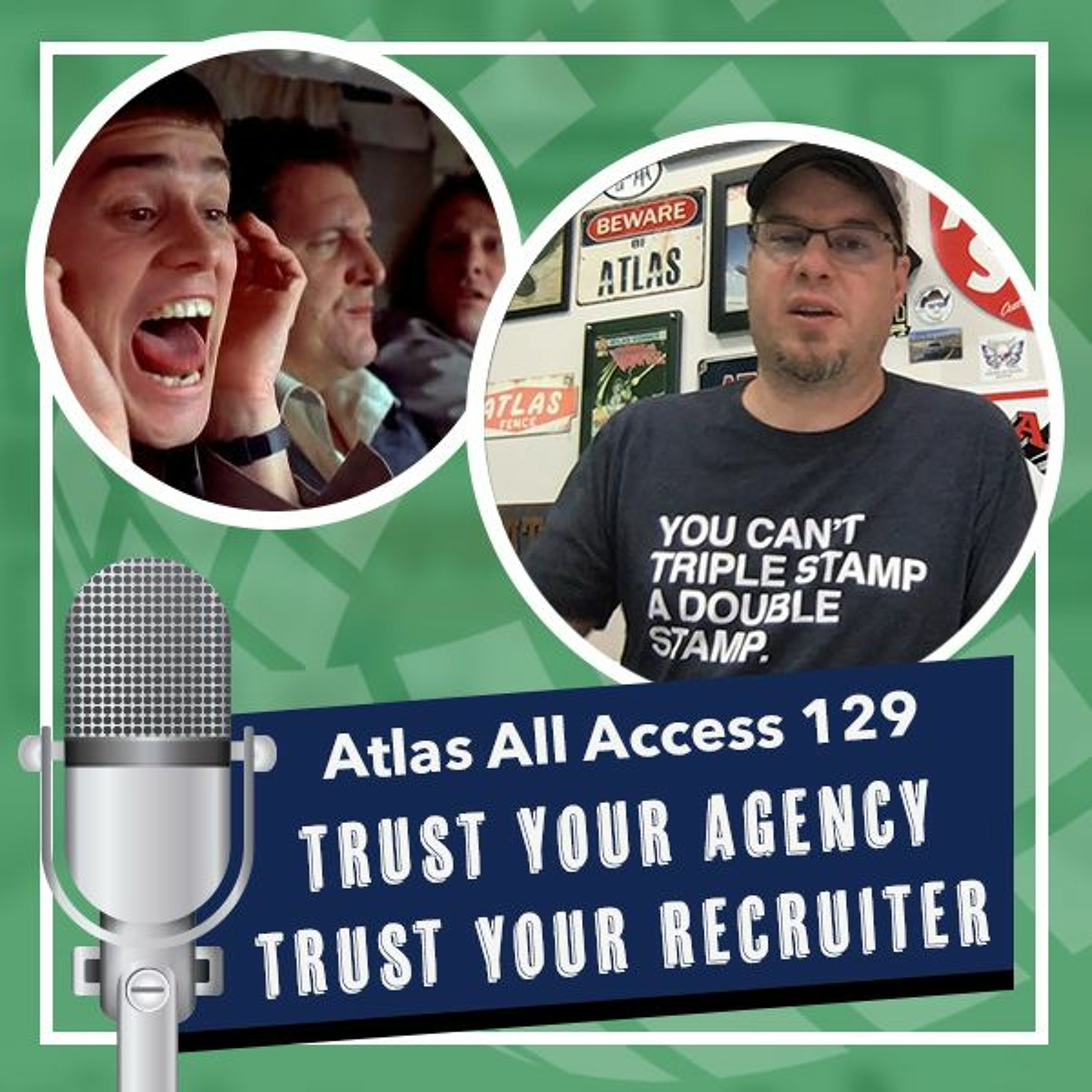 Trust your agency, trust your recruiter - Atlas All Access 129