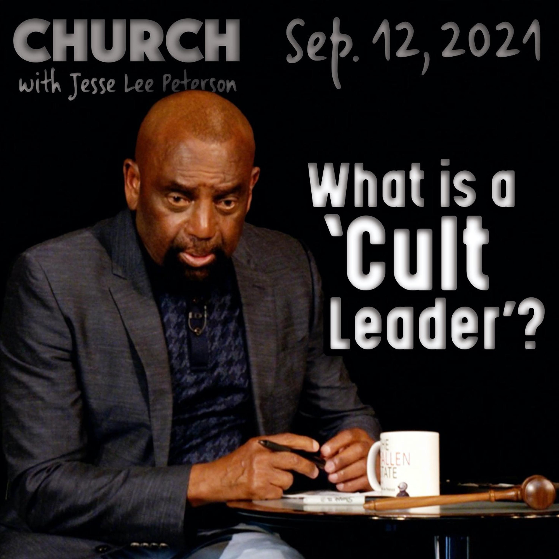 09/12/21 Whose Fault: Cult Leader or Followers? (Church)
