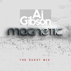 AJ Gibson Magnetic Weekly Guest Mix