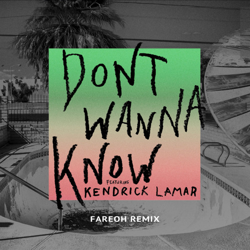 Baixar Don't Wanna Know (Fareoh Remix) [feat. Kendrick Lamar]