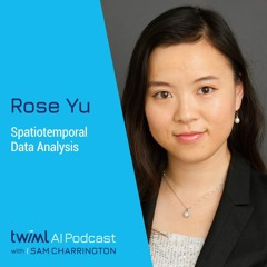 Spatiotemporal Data Analysis with Rose Yu - #508