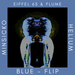 Eiffel 65 & Flume - Blue (Helium & Minsicko Flip)