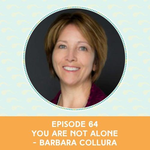 Episode 64: You Are Not Alone - Barbara Collura