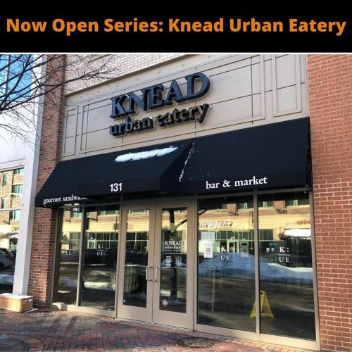 Now Open Series - Knead: Urban Eatery