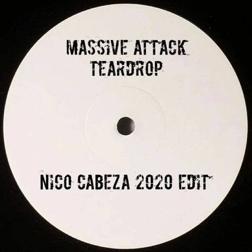Massive Attack - Teardrop (Nico Cabeza 2020 Edit)