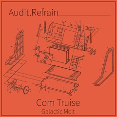 Audit.Refrain Galactic Melt with Com Truise