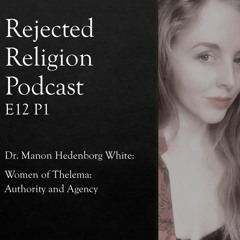RR Pod E12 P1 Dr. Manon Hedenborg White- Women of Thelema: Authority and Agency