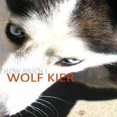 Wolf Kier: How Much I (wk097)