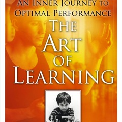 [R.E.A.D] The Art of Learning: An Inner Journey to Optimal Performance (Ebook pdf)