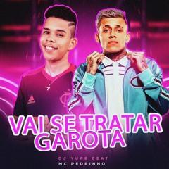Vai Se Tratar Garota - Remix Brega Funk - DJ YURE BEAT E MC PEDRINHO