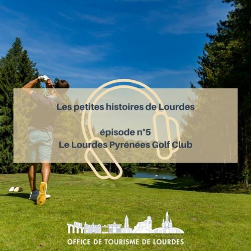 Les petites histoires de Lourdes - #5 Le Lourdes Pyrénées Golf Club