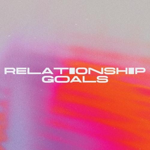 Relationship Goals - Part 3