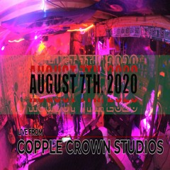 August 7th, 2020 - Live from Copple Crown Studios