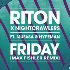 Riton X Nightcrawlers - Friday Ft. Mufasa & Hypeman (Max Fishler Remix)