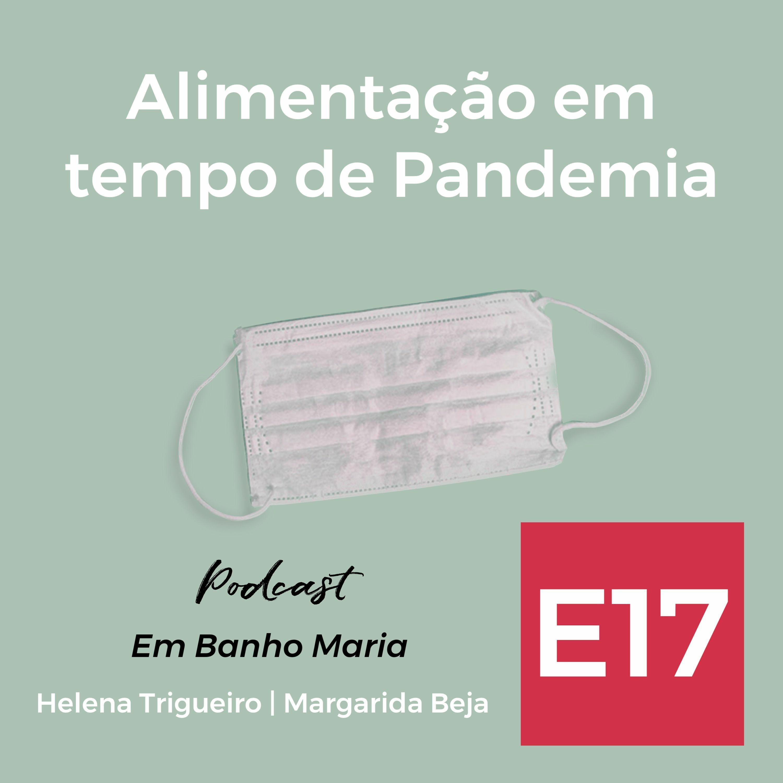 E17: Alimentação em tempo de Pandemia, com Helena Trigueiro