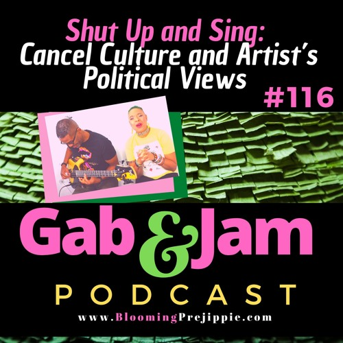 Gab & Jam Episode Ep 116 Shut Up And Sing- Cancel Culture And Artist's Political Views