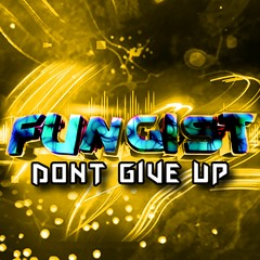 Fungist -  Dont Give Up