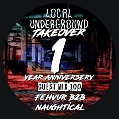 Fehvur B2B Naughtical - Local Underground Guest Mix 100