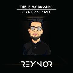 This Is My Bassline (Reynor VIP Mix)