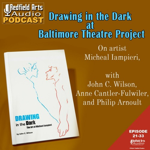 Drawing in the Dark at Baltimore Theatre Project (Ep 21-33)