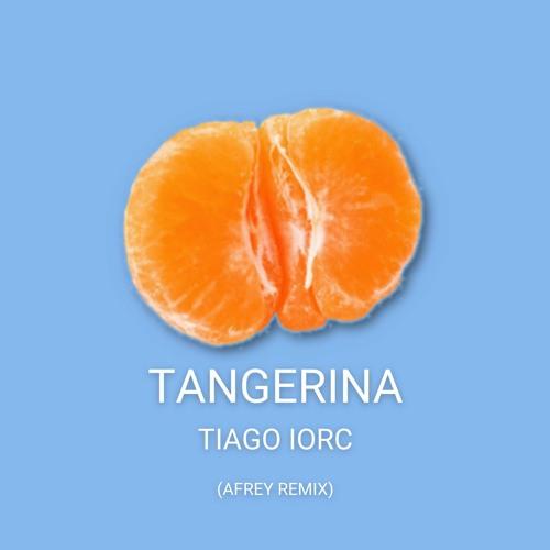 Tiago Iorc - Tangerina (AFrey Remix)
