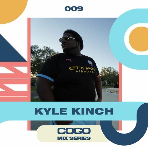 Kyle Kinch - COGO Mix 009
