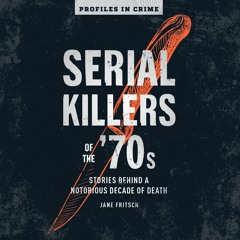 Serial Killers Of The 70s by Jane Fritsch Read by Fajer Al-Kaisi - Audiobook Excerpt