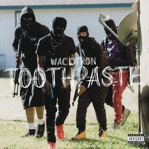 Wacotron - Toothpaste [Prod. Southside & CuBeatz]