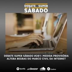 Debate Super Sábado #261: Medida provisória altera regras do Marco Civil da internet