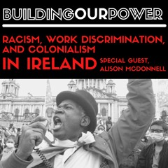 Racism, work discrimination, and colonialism in Ireland: Special guest Alison McDonnell