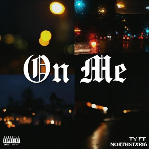 On Me ( ft Northstxr16 )[prod.by Big Sane]