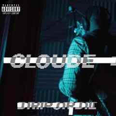 CLOUDE - Drip Or Die (Prod By. Electrick Beats)