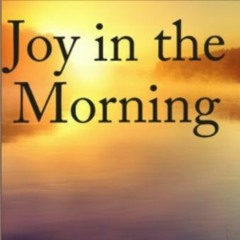Joy in the Morning - August 1st, 2021