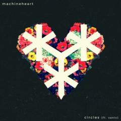 Machineheart ft. Vanic - Circles