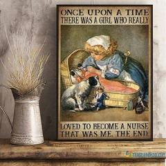 Once upon a time there was a girl who really loved to become a nurse poster
