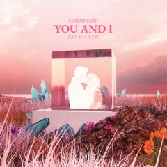 Cadmium - You And I (feat. Jon Becker)