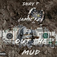 Shay T - Out The Mud - (Feat. Jamie Ray)
