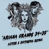 Download Ariana Grande-34+35(Aster & Sixthema Remix)Free Download Mp3