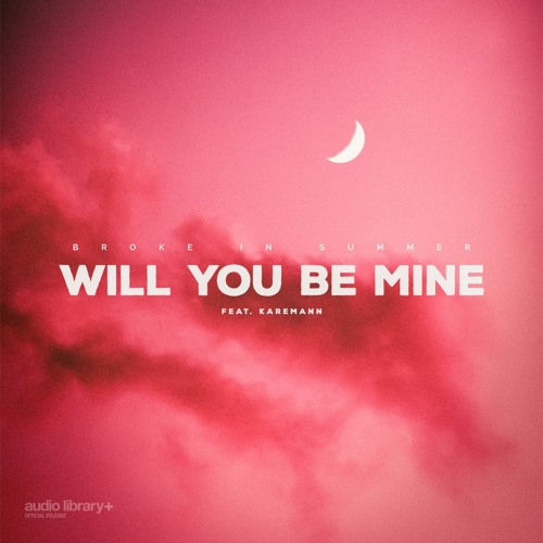 Will You Be Mine (feat. Karemann) - Broke In Summer [A.L Release] · Free Copyright-safe Music