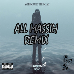 Masked Wolf - Astronaut In The Ocean (All Massih Remix) [EXCLUSIVE DYS]
