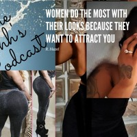 Ep 23: We Do The Most Bcuz We Want 2 Attract You #women do the most because they want to attract you