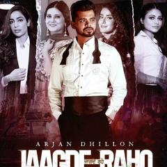 JAAGDE RAHO (Full SONG) Arjan Dhillon