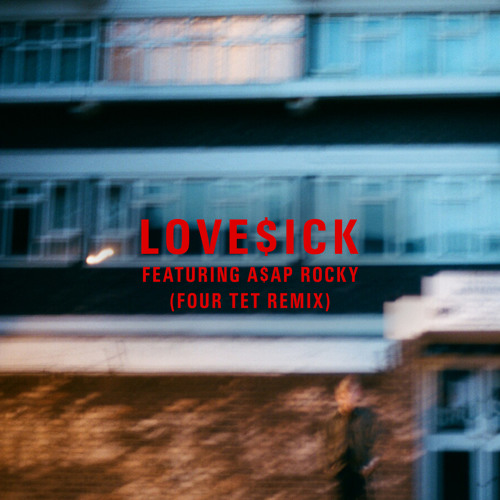 Love$ick (Four Tet Remix) [feat. A$AP Rocky]